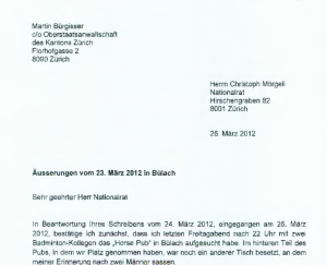 Ausriß aus dem beschämenden Brief, welchen Oberstaatsanwalt Martin Bürgisser zur Rechtfertigung an Nationalrat Mörgeli sandte, über welchen er abends gemäß Zeugen ebenfalls herzog. (ganzer Brief: Auf untigen Verweis klicken)